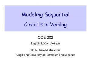 Modeling Sequential Circuits in Verilog COE 202 Digital