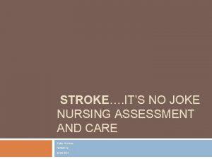 STROKE ITS NO JOKE NURSING ASSESSMENT AND CARE