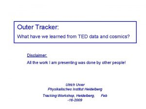 Outer Tracker What have we learned from TED