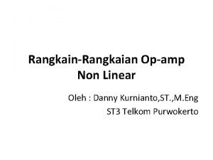 RangkainRangkaian Opamp Non Linear Oleh Danny Kurnianto ST