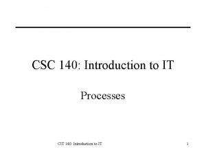 CSC 140 Introduction to IT Processes CIT 140
