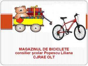 MAGAZINUL DE BICICLETE consilier colar Popescu Liliana CJRAE