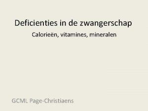 Deficienties in de zwangerschap Calorien vitamines mineralen GCML