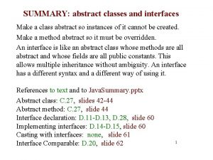 SUMMARY abstract classes and interfaces Make a class