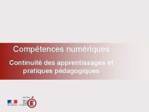 Comptences numriques Continuit des apprentissages et pratiques pdagogiques