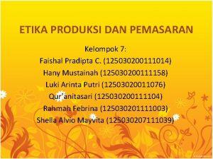 ETIKA PRODUKSI DAN PEMASARAN Kelompok 7 Faishal Pradipta