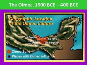 The Olmec 1500 BCE 400 BCE Migration to