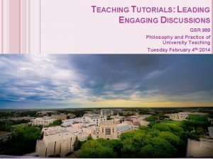 TEACHING TUTORIALS LEADING ENGAGING DISCUSSIONS GSR 989 Philosophy