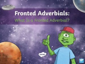 Aim I can recognise and use fronted adverbials