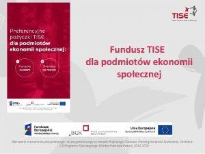 Fundusz TISE dla podmiotw ekonomii spoecznej Wdroenie instrumentu