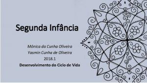 Segunda Infncia Mnica da Cunha Oliveira Yasmin Cunha