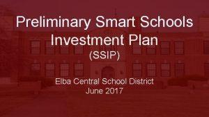 Preliminary Smart Schools Investment Plan SSIP Elba Central
