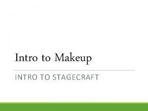 Intro to Makeup INTRO TO STAGECRAFT MAKEUP Actors