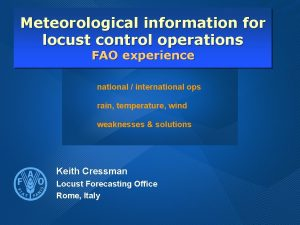 Meteorological information for locust control operations FAO experience