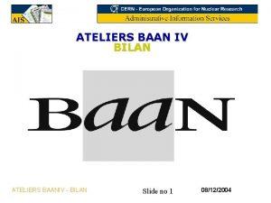 ATELIERS BAAN IV BILAN ATELIERS BAANIV BILAN Slide