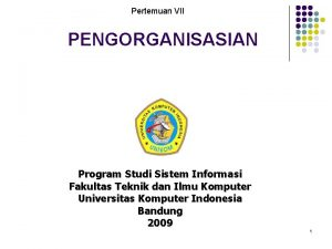Pertemuan VII PENGORGANISASIAN Program Studi Sistem Informasi Fakultas
