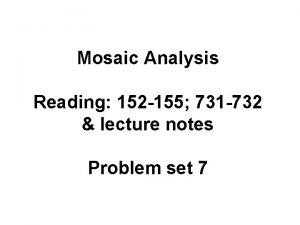 Mosaic Analysis Reading 152 155 731 732 lecture