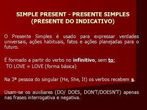 SIMPLE PRESENT PRESENTE SIMPLES PRESENTE DO INDICATIVO O