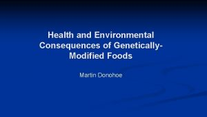 Health and Environmental Consequences of Genetically Modified Foods