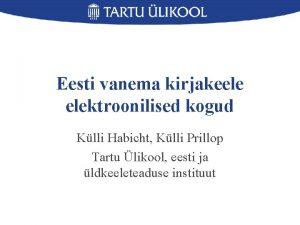 Eesti vanema kirjakeele elektroonilised kogud Klli Habicht Klli