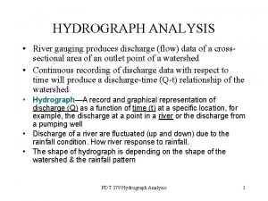 HYDROGRAPH ANALYSIS River gauging produces discharge flow data