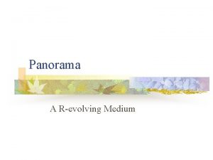 Panorama A Revolving Medium What is Panorama n