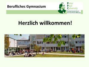 Berufliches Gymnasium Herzlich willkommen Berufliches Gymnasium Informationen zur