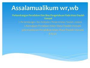 Assalamualikum wr wb Perkembangan Peradaban Dan Ilmu Pengetahuan