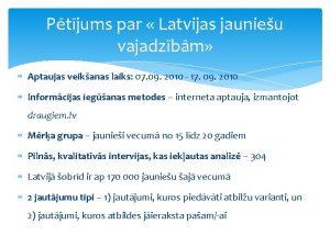 Ptjums par Latvijas jaunieu vajadzbm Aptaujas veikanas laiks