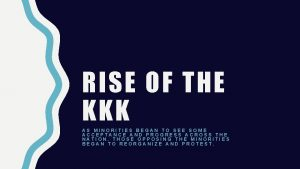 RISE OF THE KKK AS MINORITIES BEGAN TO