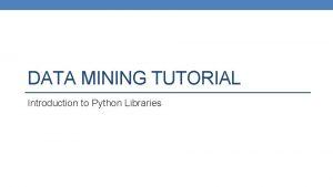 DATA MINING TUTORIAL Introduction to Python Libraries Python