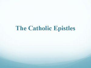 The Catholic Epistles Introduction to the Catholic Epistles