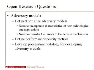 Open Research Questions Adversary models DefineFormalize adversary models