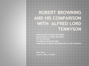 ROBERT BROWNING AND HIS COMPARISON WITH ALFRED LORD