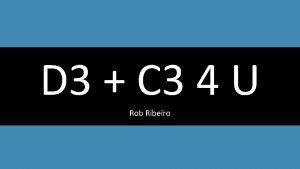 D 3 C 3 4 U Rob Ribeiro