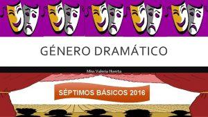 GNERO DRAMTICO Miss Valeria Huerta SPTIMOS BSICOS 2016