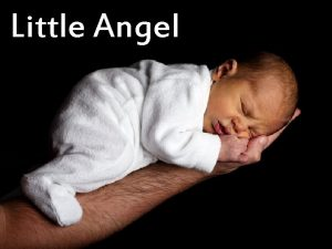 Little Angel Once upon a time there was
