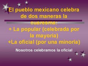El pueblo mexicano celebra de dos maneras la