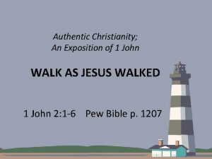 Authentic Christianity An Exposition of 1 John WALK