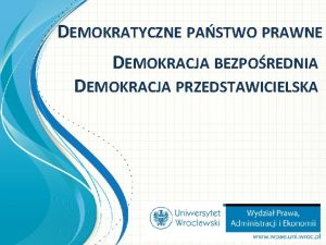DEMOKRATYCZNE PASTWO PRAWNE DEMOKRACJA BEZPOREDNIA DEMOKRACJA PRZEDSTAWICIELSKA Inicjatywa