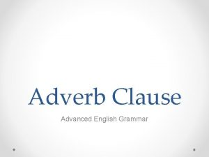 Adverb Clause Advanced English Grammar Dependent Clause A
