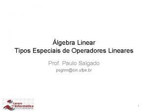 lgebra Linear Tipos Especiais de Operadores Lineares Prof