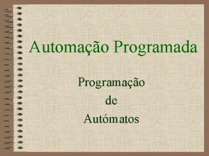 Automao Programada Programao de Autmatos Programao de Autmatos