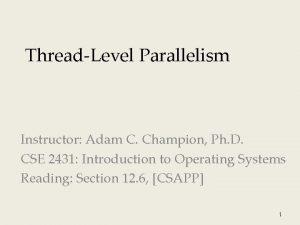ThreadLevel Parallelism Instructor Adam C Champion Ph D