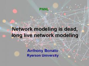 PNNL Network modeling is dead long live network