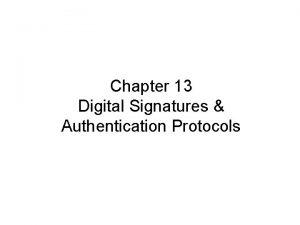 Chapter 13 Digital Signatures Authentication Protocols Digital Signatures