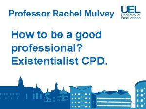 Professor Rachel Mulvey How to be a good