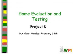 Game Evaluation and Testing Project 5 Due date