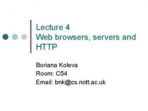 Lecture 4 Web browsers servers and HTTP Boriana