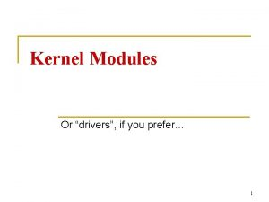 Kernel Modules Or drivers if you prefer 1